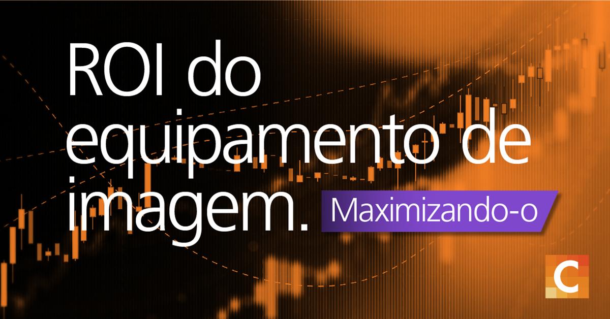 """gráfico de dados em segundo plano com o texto """"ROI do equipamento de imagem: maximização"""""""